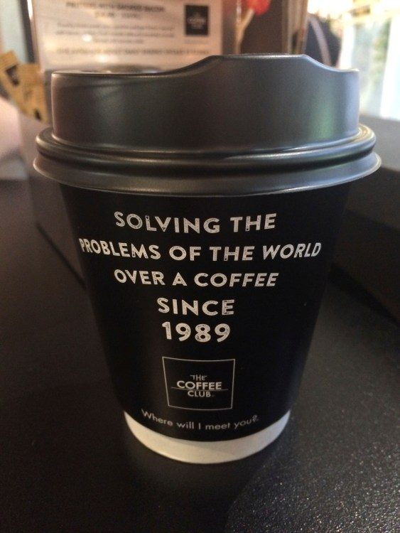 My favorite take away coffee cups, I just love their sayings!