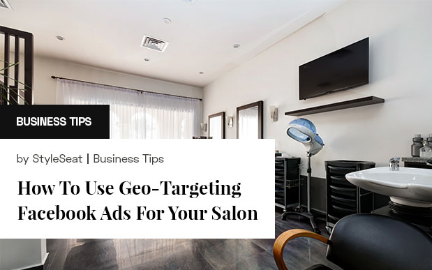 How to Use Geo-Targeted Facebook Ads for Your Salon