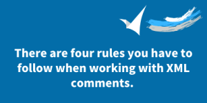 There are four rules you have to follow when working with XML comments.