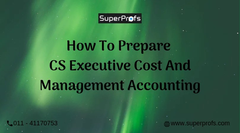 How to Prepare CS Executive Cost and Management Accounting