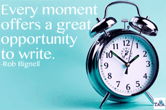 """""""Every moment offers a great opportunity to write."""" ― Rob Bignell"""