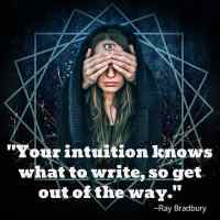 """""""Your intuition knows what to write, so get out of the way."""" ~Ray Bradbury"""
