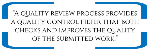 """""""A quality review process provides a quality control filter that both checks and improves the quality of the submitted work."""""""