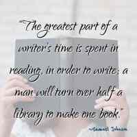 """""""The greatest part of a writer's time is spent in reading, in order to write; a man will turn over half a library to make one book."""" – Samuel Johnson"""