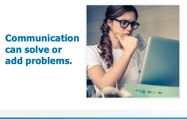 Communication can solve or add problems.