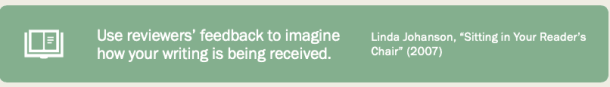 """""""Use reviewers' feedback to imagine how your writing is being received."""""""
