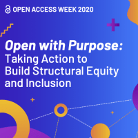 2020 Open Access Week - Open with Purpose:Taking Action to Build Structural Equity and Inclusion