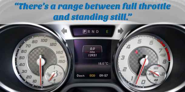 """""""There's a range between full throttle and standing still."""""""