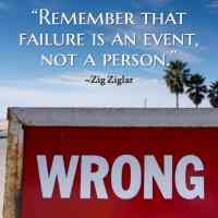 """Remember that failure is an event, not a person."" ~Zig Ziglar"