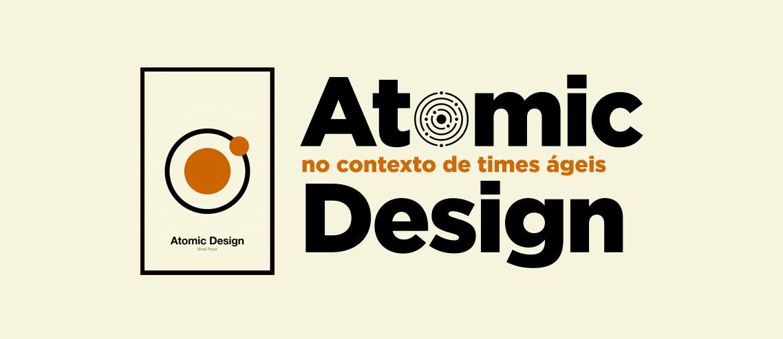 Atomic Design no contexto de times ágeis.