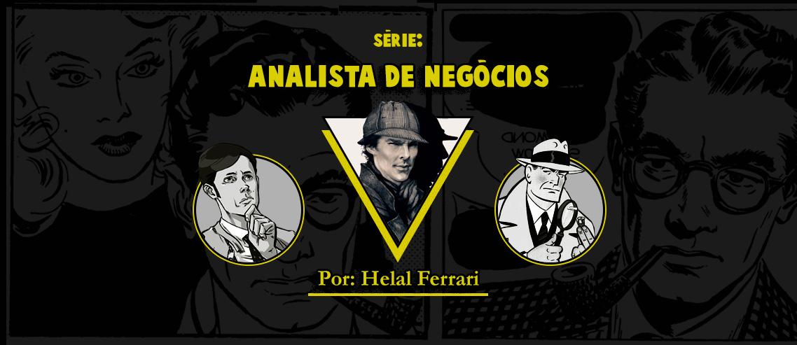 Série: o analista de negócios - por Helal Ferrari