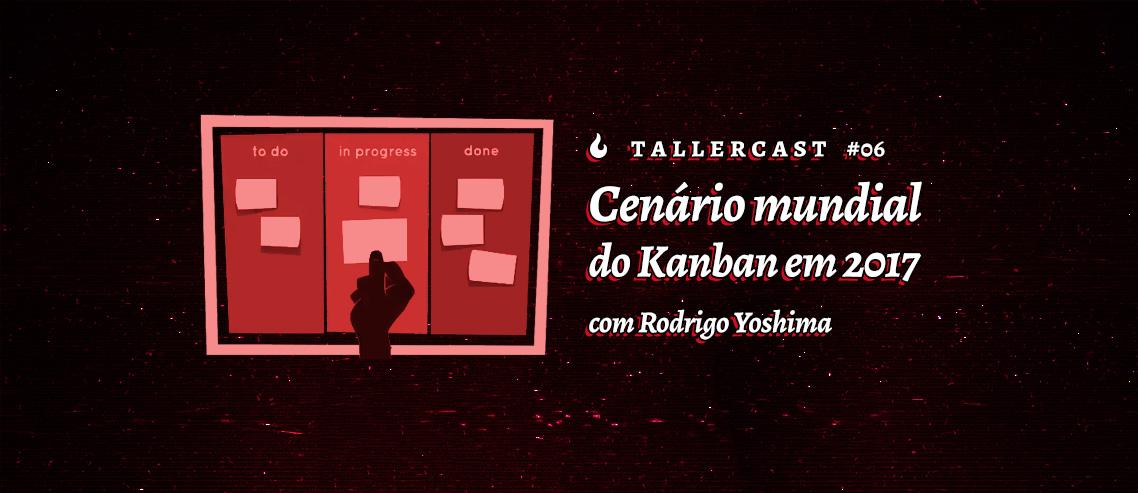 Cenário mundial do Kanban em 2017 - com Rodrigo Yoshima