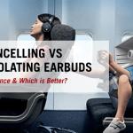 Noise-cancelling vs noise-isolating earphones