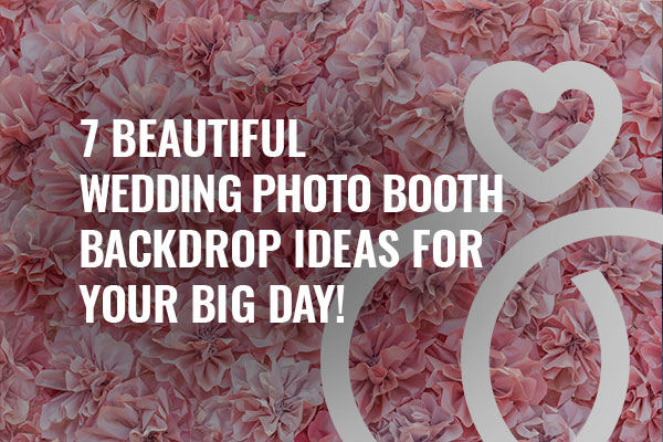 7 Beautiful Wedding Photo Booth Backdrop Ideas For Your