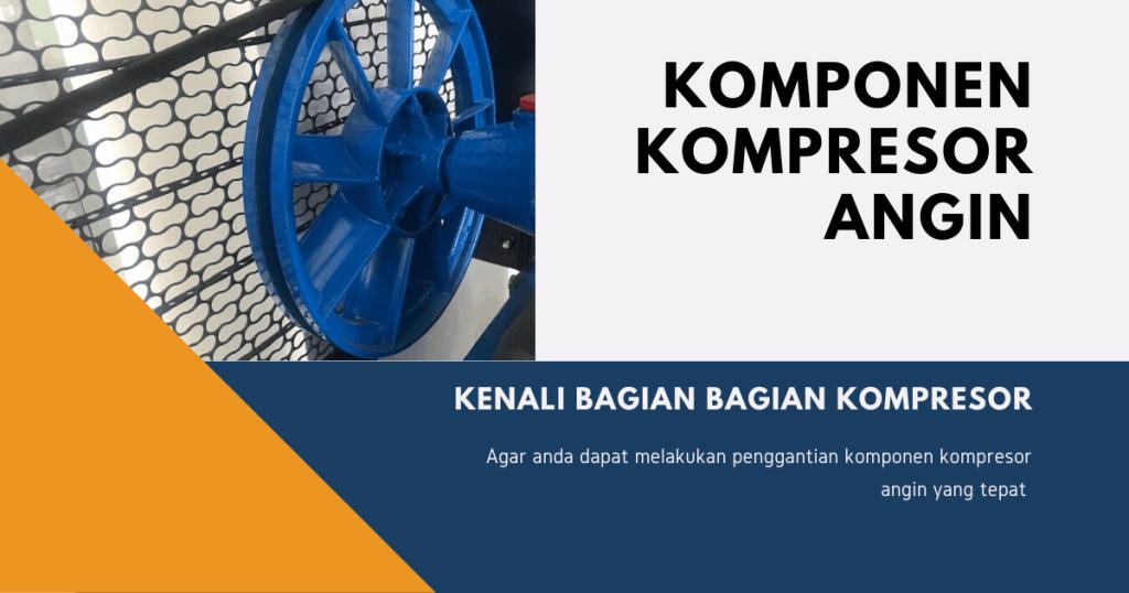 Kenali komponen kompresor angin agar anda dapat merawat kompresor dengan baik.