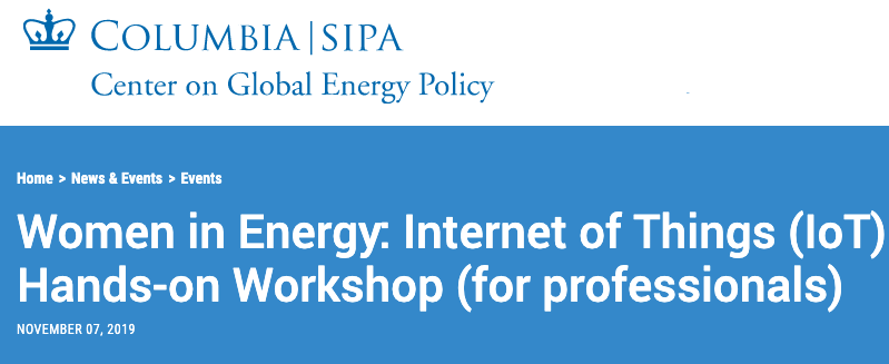 This image has an empty alt attribute; its file name is Columbia___SIPA_Center_on_Global_Energy_Policy___Women_in_Energy__Internet_of_Things__IoT__Hands-on_Workshop__for_professionals_.png