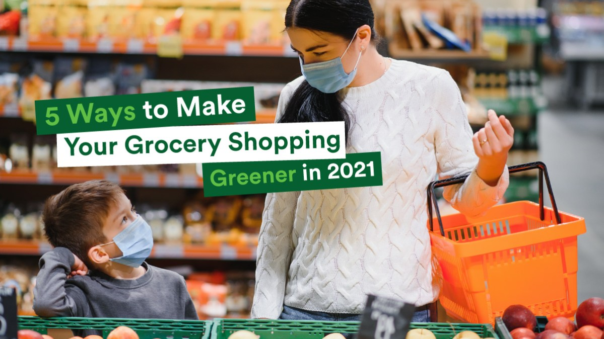 5 Ways to Make Your Grocery Shopping Greener in 2021