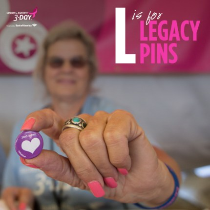 L for Legacy Pins Susan G Komen 3 Day Breast Cancer Walk