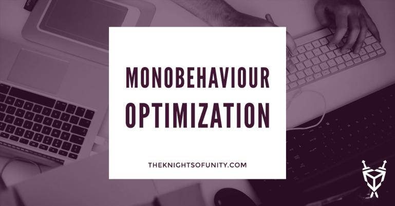 MonoBehaviour call optimization for Unity developers