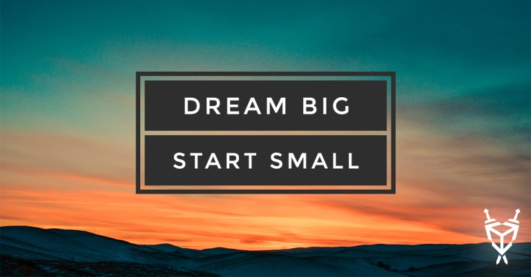 Dream Big, Start Small