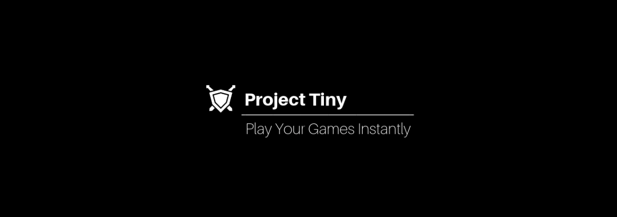 Project Tiny: Play Your Games Instantly