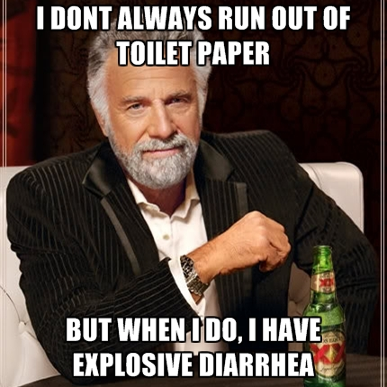 i-dont-always-run-out-of-toilet-paper-but-when-i-do-i-have-explosive-diarrhea