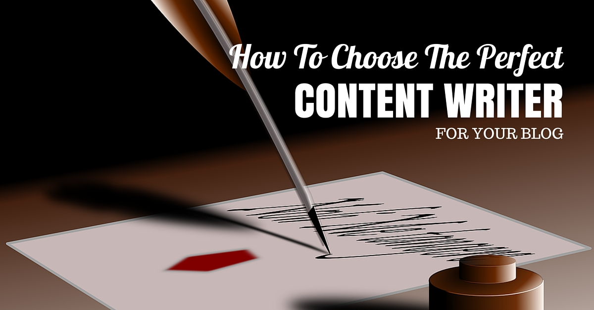 How To Choose The Perfect Content Writer For Your Blog