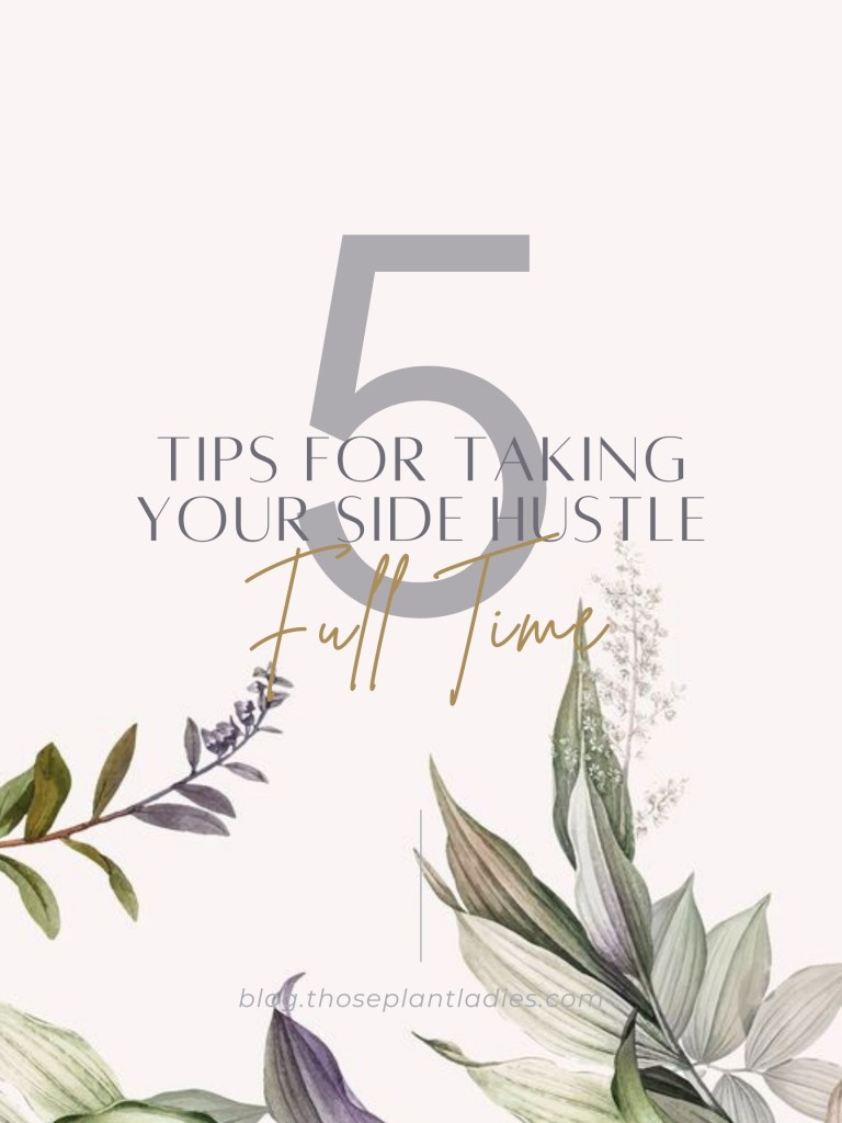 5 tips for taking your side hustle full-time on the Those Plant Ladies blog.