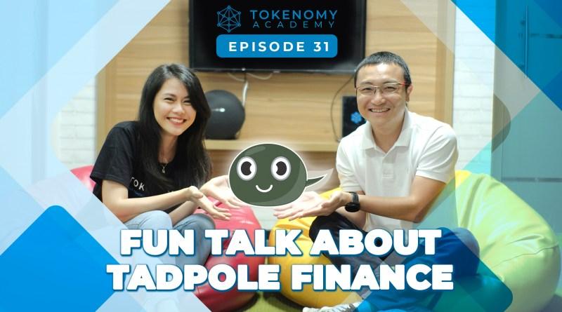 Tokenomy Academy 31 : Fun Talk about Tadpole Finance