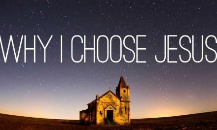 Why I Choose Jesus