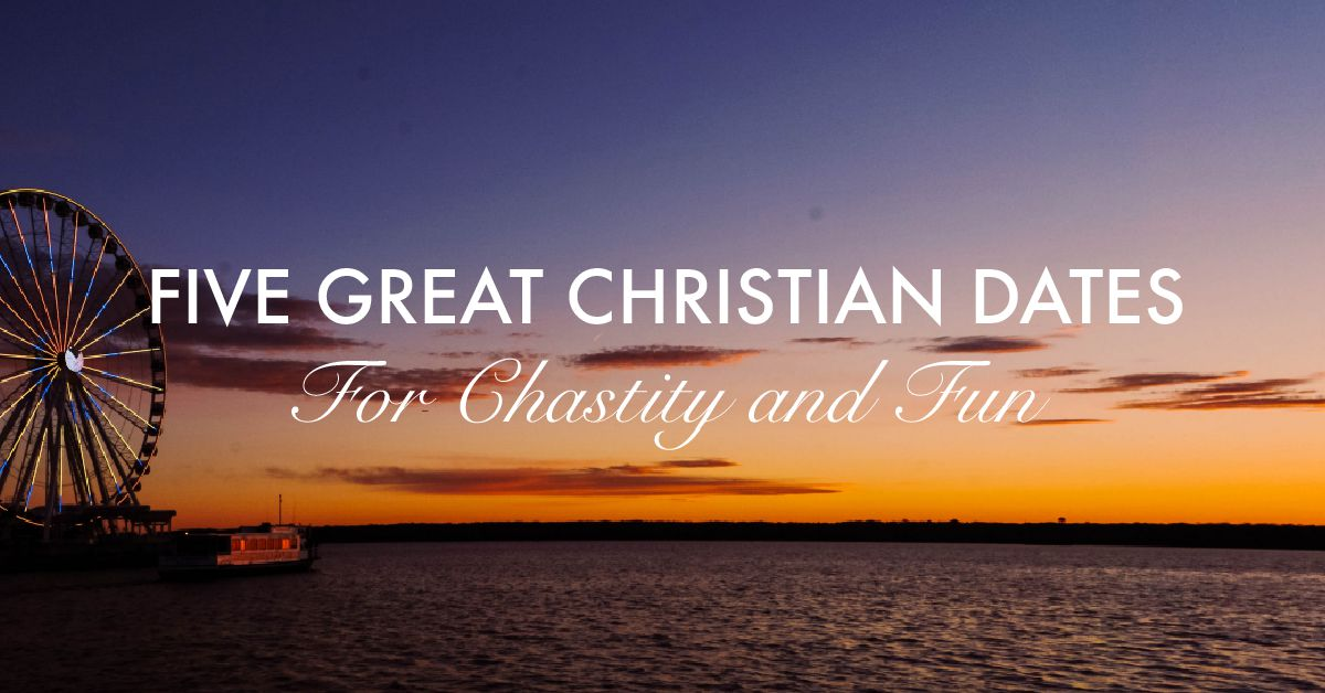Five Great Christian Dates for Chastity and Fun