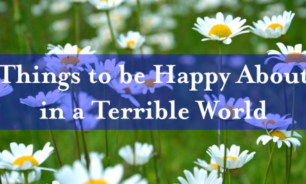 Things to be Happy About in a Terrible World