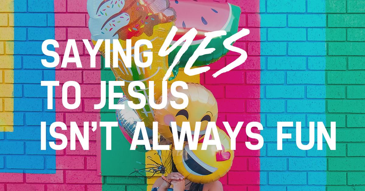 Saying Yes to Jesus Isn't Always Fun