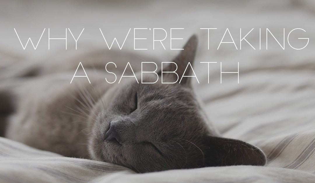 Why We're Taking a Sabbath