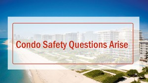 Condo Safety Questions Arise out of Surfside Tragedy