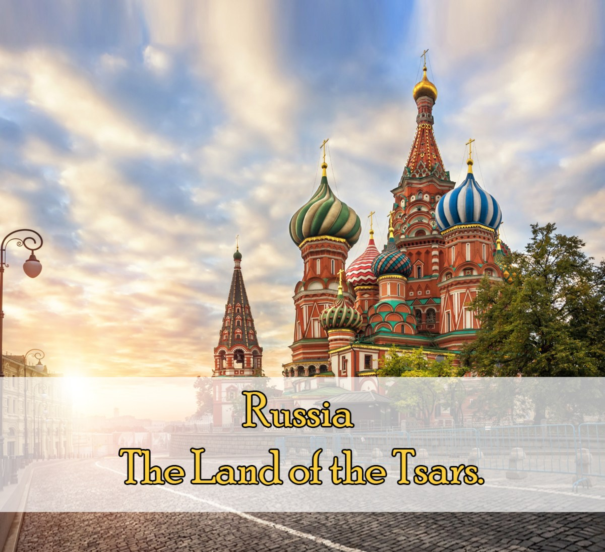 Russia – The Land of the Tsars
