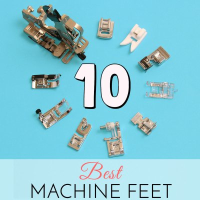 Sewing Machine Feet Guide – 10 Best Sewing Machine Feet to Buy