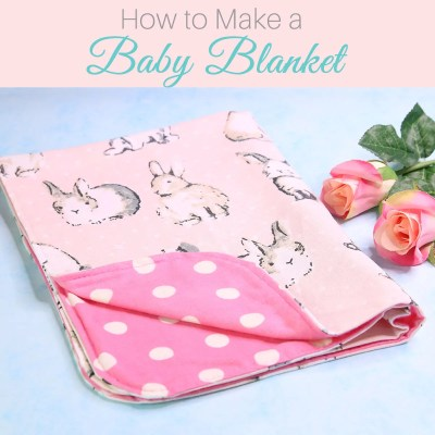 How to Make a Baby Blanket – Easiest blanket in 4 sizes