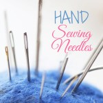Hand Sewing Needles: Sizes and Types