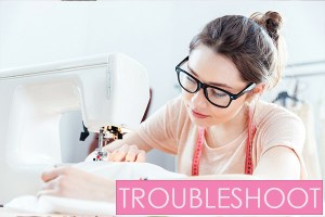 Sewing Troubleshooting