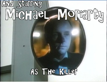 And Starring Michael Moriarty as The Killer