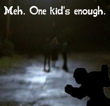 Meh. One kid's enough
