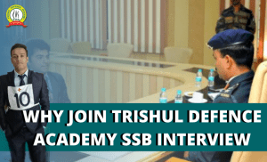 Why Join Trishul Defence Academy For SSB Interview?