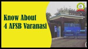 Know About 4 AFSB Varanasi