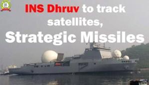 INS Dhruv to Track Satellites, Strategic Missiles