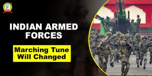 Why Is Indian Armed Forces Marching Tune Changing For Good ?