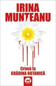 Crimă la Grădina Botanică, un roman de Irina Munteanu