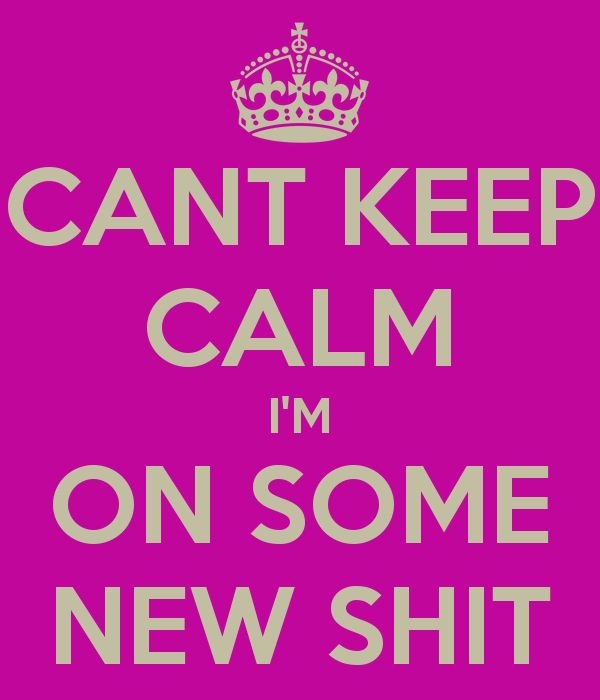 cant-keep-calm-im-on-some-new-shit