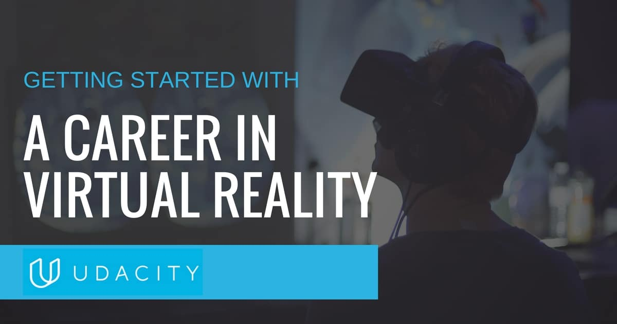 How To Get Started With A Career In Virtual Reality  Udacity