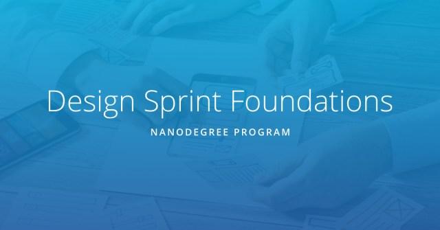 Design Sprint Foundations Nanodegree Program